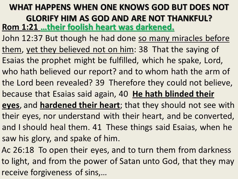 …their foolish heart was darkened. Rom 1:21 …their foolish heart was darkened.