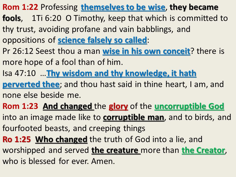 themselves to be wisethey became fools science falsely so called Rom 1:22 Professing themselves to be wise, they became fools, 1Ti 6:20 O Timothy, kee
