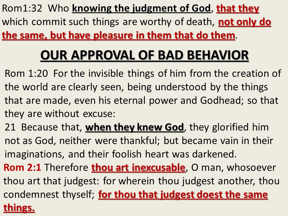 that they not only do the same, but have pleasure in them that do them Rom1:32 Who knowing the judgment of God, that they which commit such things are
