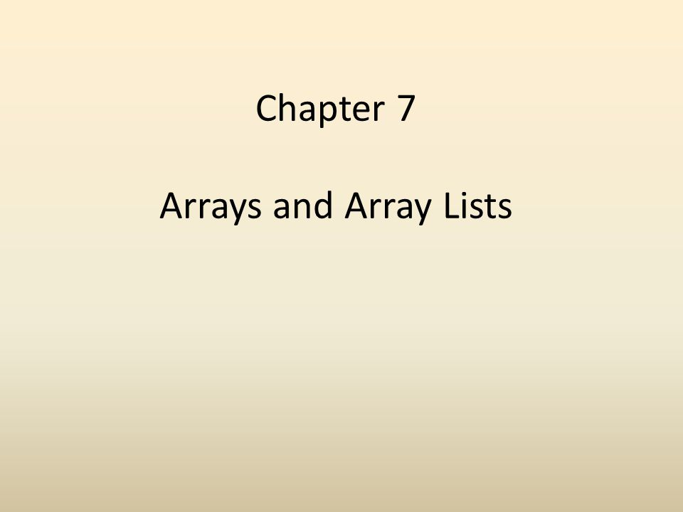 Chapter 7 Arrays and Array Lists