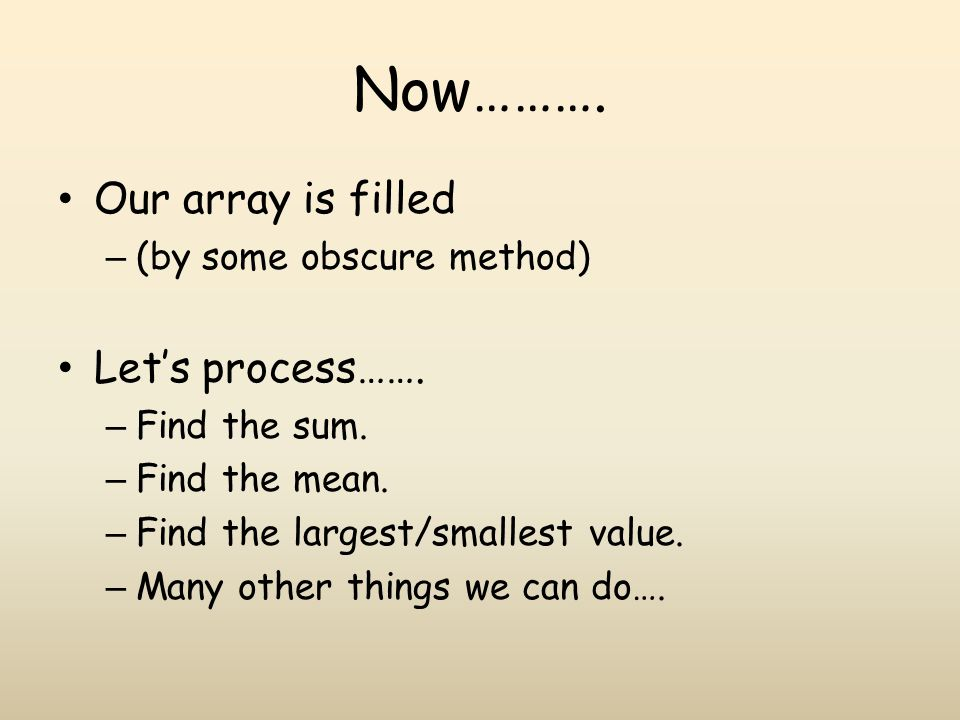 Now……….Our array is filled – (by some obscure method) Let's process…….