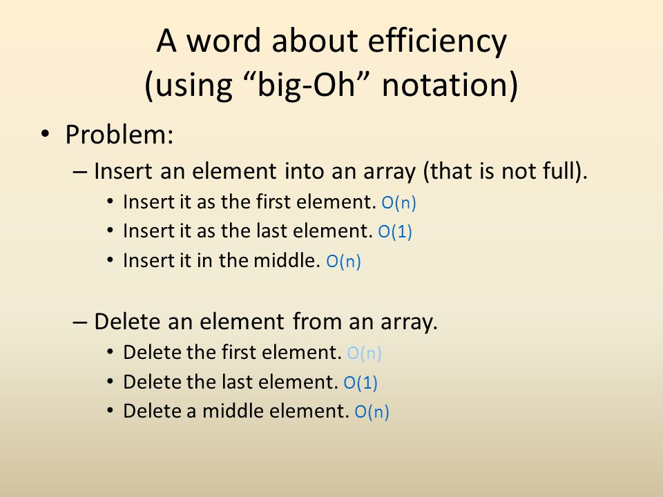 A word about efficiency (using big-Oh notation) Problem: – Insert an element into an array (that is not full).