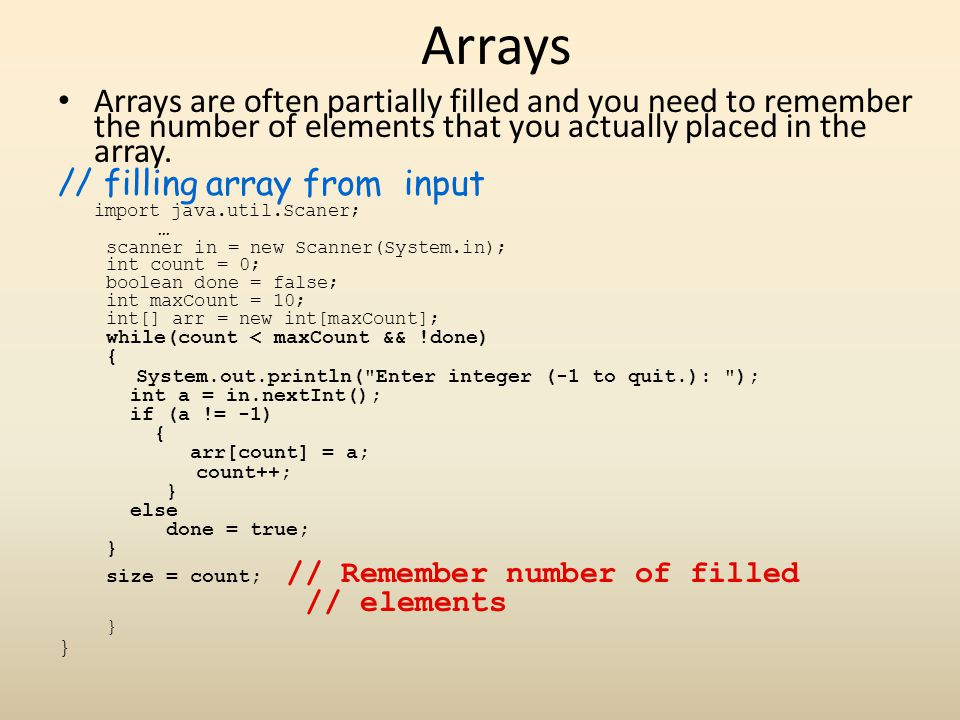 Arrays Arrays are often partially filled and you need to remember the number of elements that you actually placed in the array.