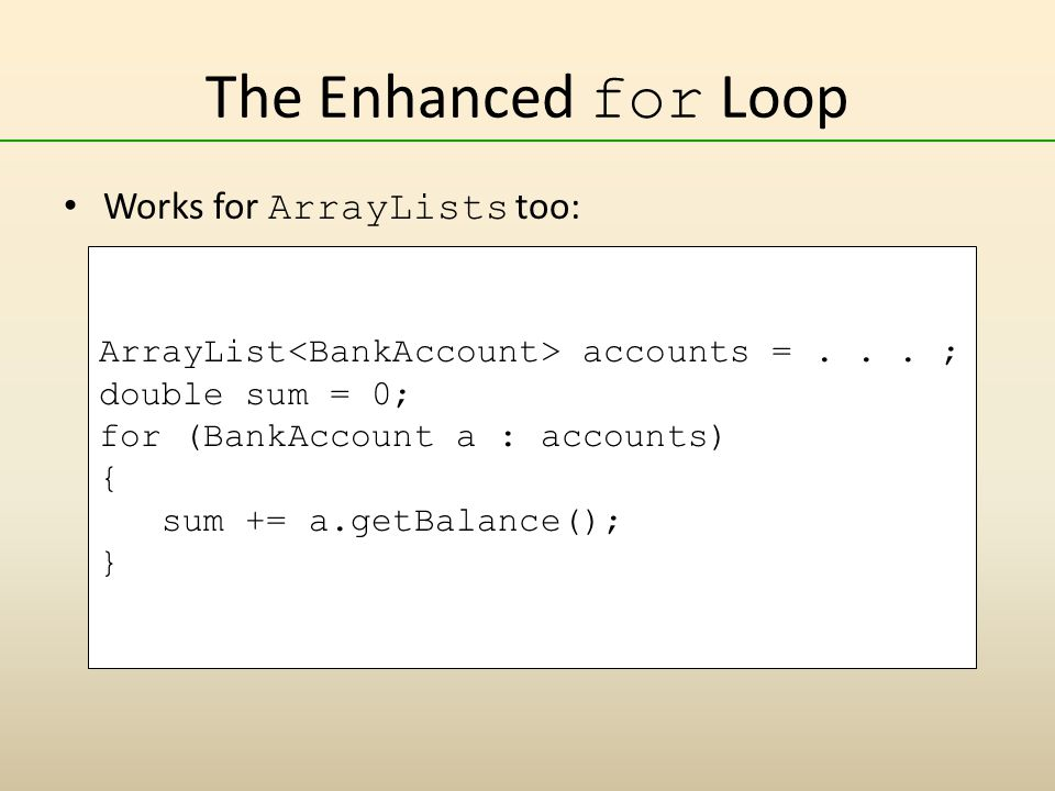 The Enhanced for Loop Works for ArrayLists too: ArrayList accounts =...