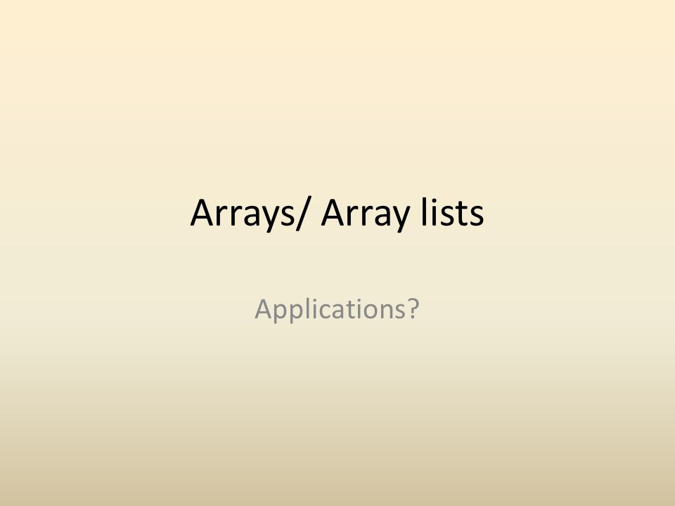 Arrays/ Array lists Applications?