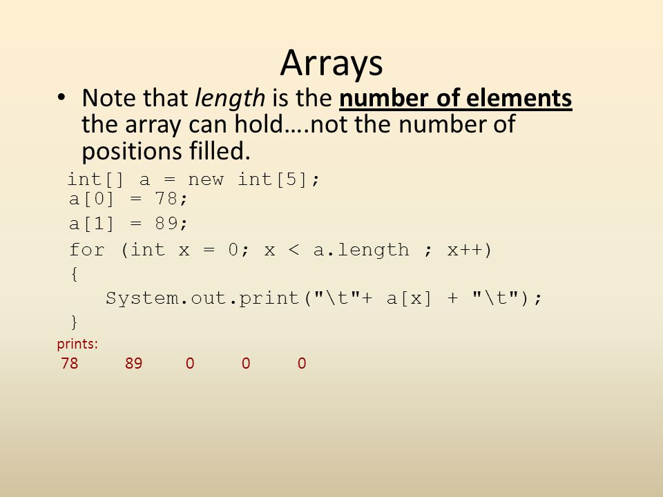 Arrays Note that length is the number of elements the array can hold….not the number of positions filled.