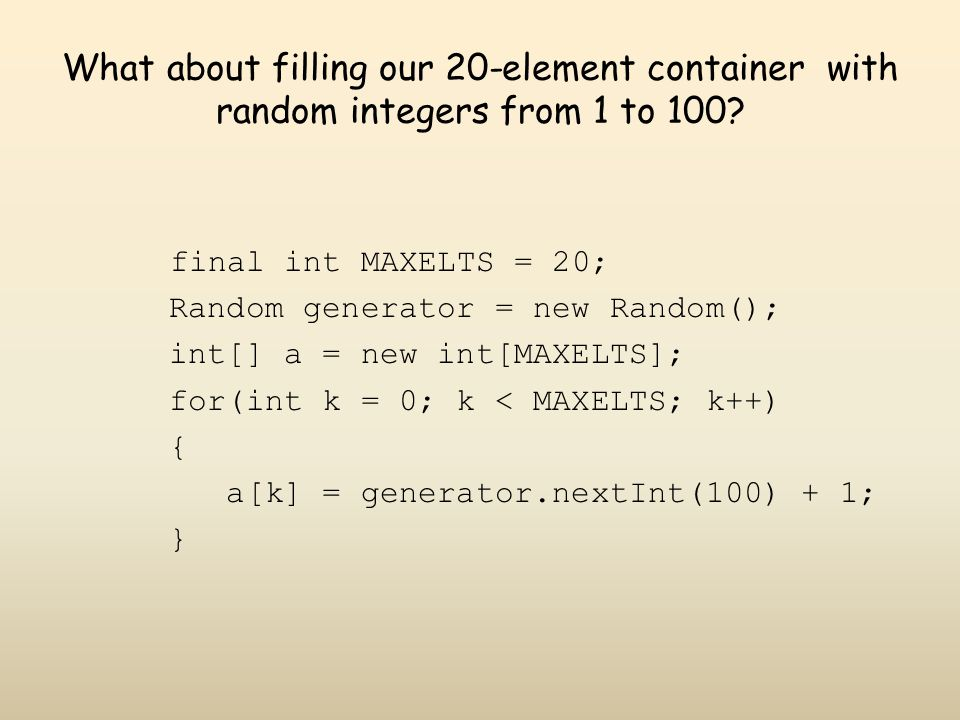 What about filling our 20-element container with random integers from 1 to 100.
