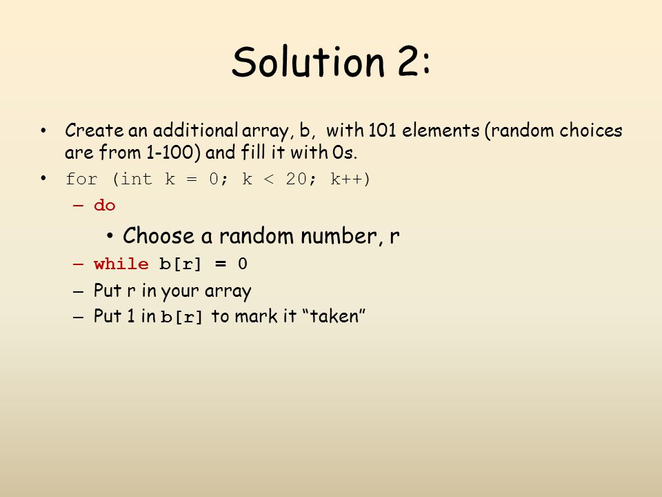 Solution 2: Create an additional array, b, with 101 elements (random choices are from 1-100) and fill it with 0s.