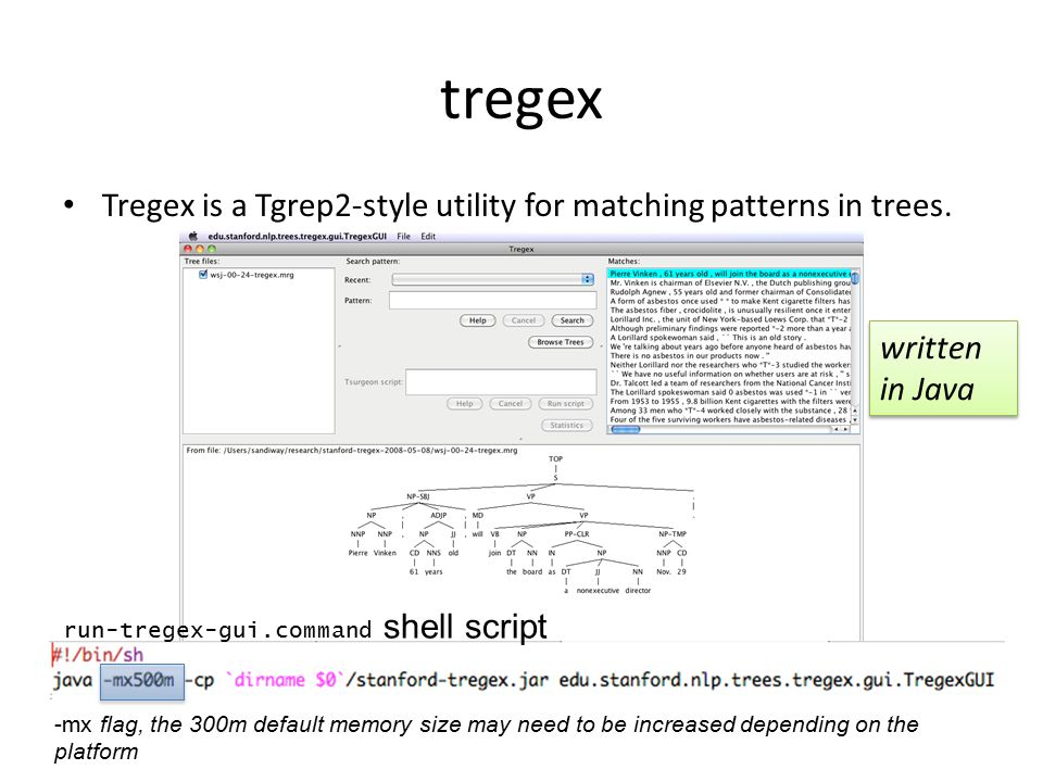 tregex Tregex is a Tgrep2-style utility for matching patterns in trees. written in Java run-tregex-gui.command shell script -mx flag, the 300m default