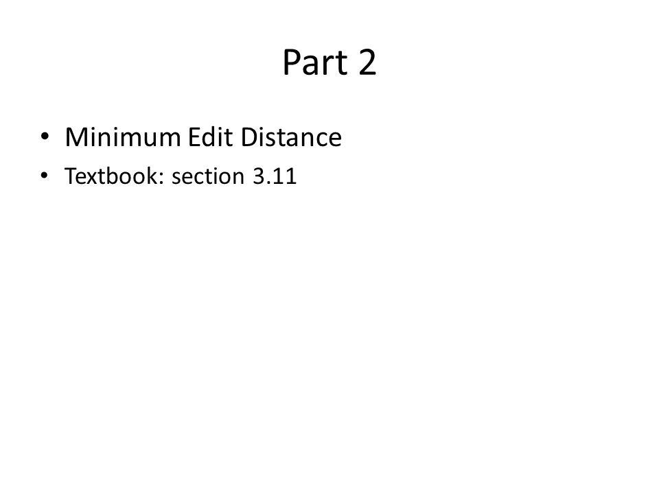 Part 2 Minimum Edit Distance Textbook: section 3.11