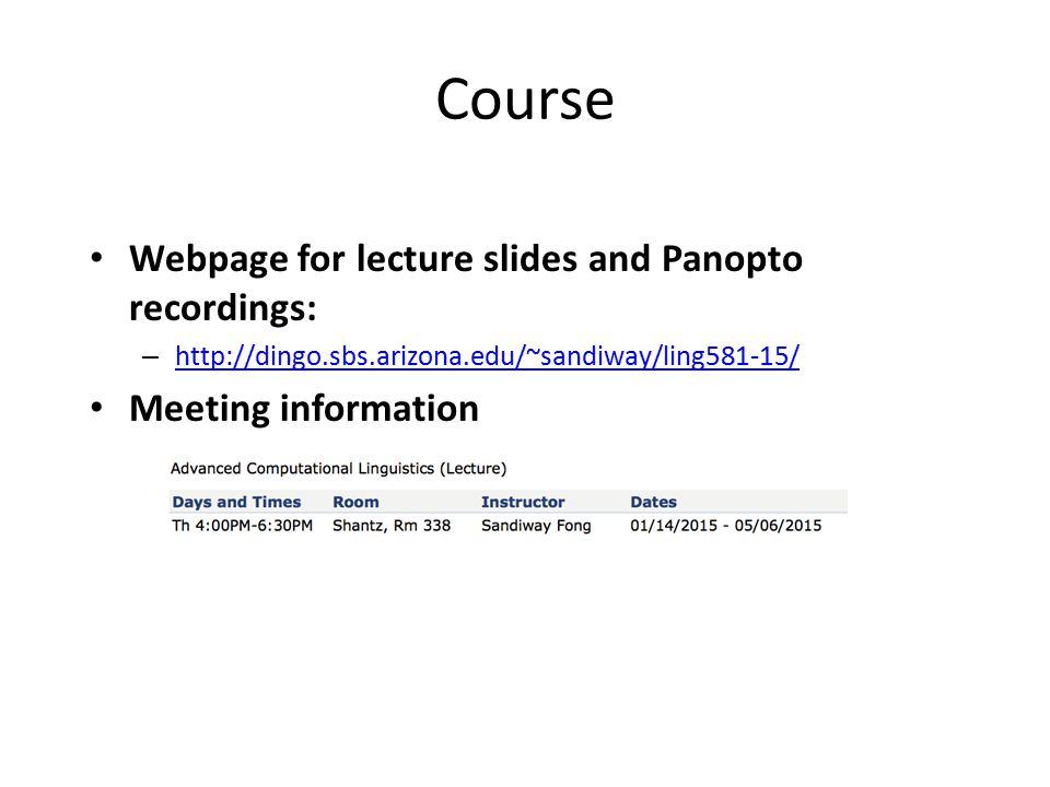 Course Webpage for lecture slides and Panopto recordings: – http://dingo.sbs.arizona.edu/~sandiway/ling581-15/ http://dingo.sbs.arizona.edu/~sandiway/