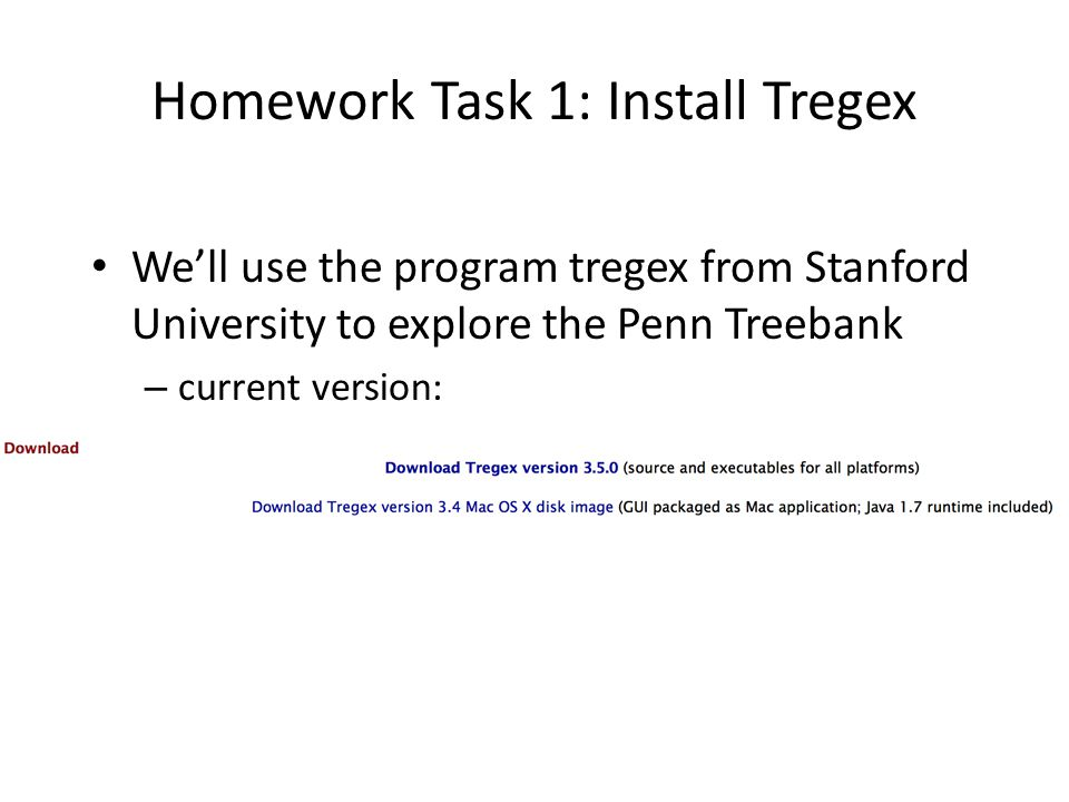 Homework Task 1: Install Tregex We'll use the program tregex from Stanford University to explore the Penn Treebank – current version: