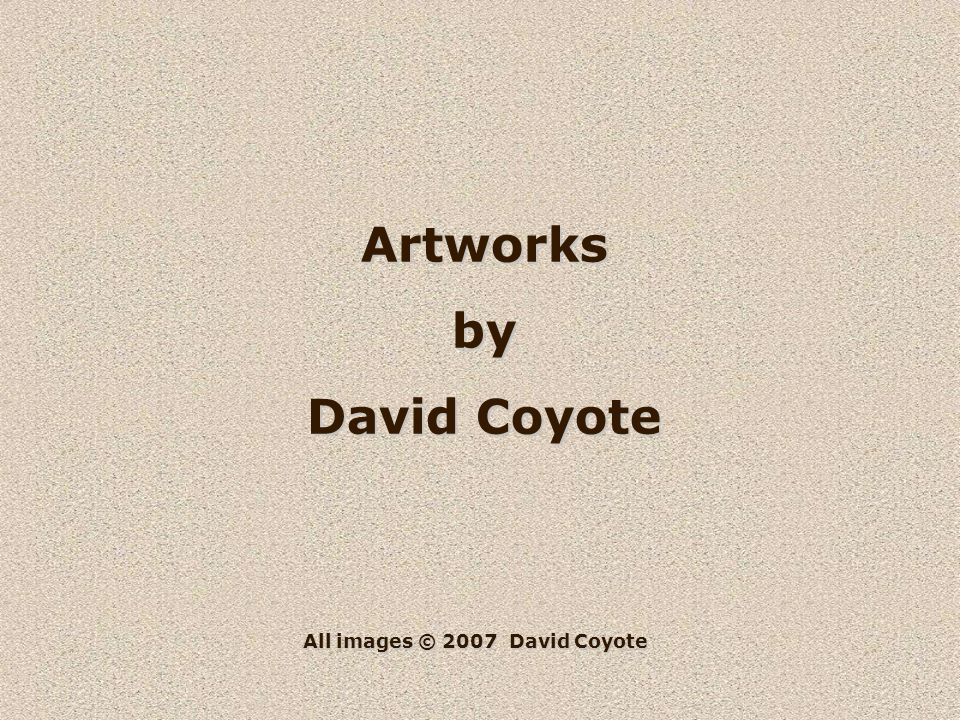 Artworksby David Coyote All images © 2007 David Coyote