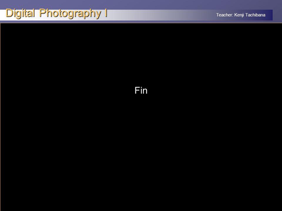 Teacher: Kenji Tachibana Digital Photography I x Fin