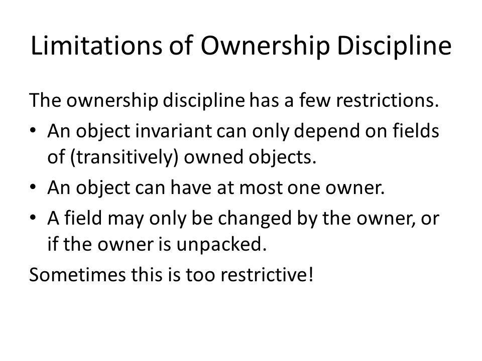 Limitations of Ownership Discipline The ownership discipline has a few restrictions.
