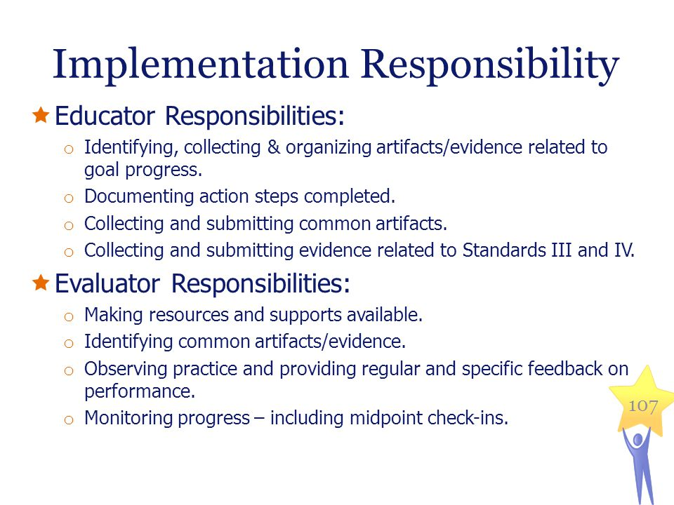 Implementation Responsibility  Educator Responsibilities: o Identifying, collecting & organizing artifacts/evidence related to goal progress.