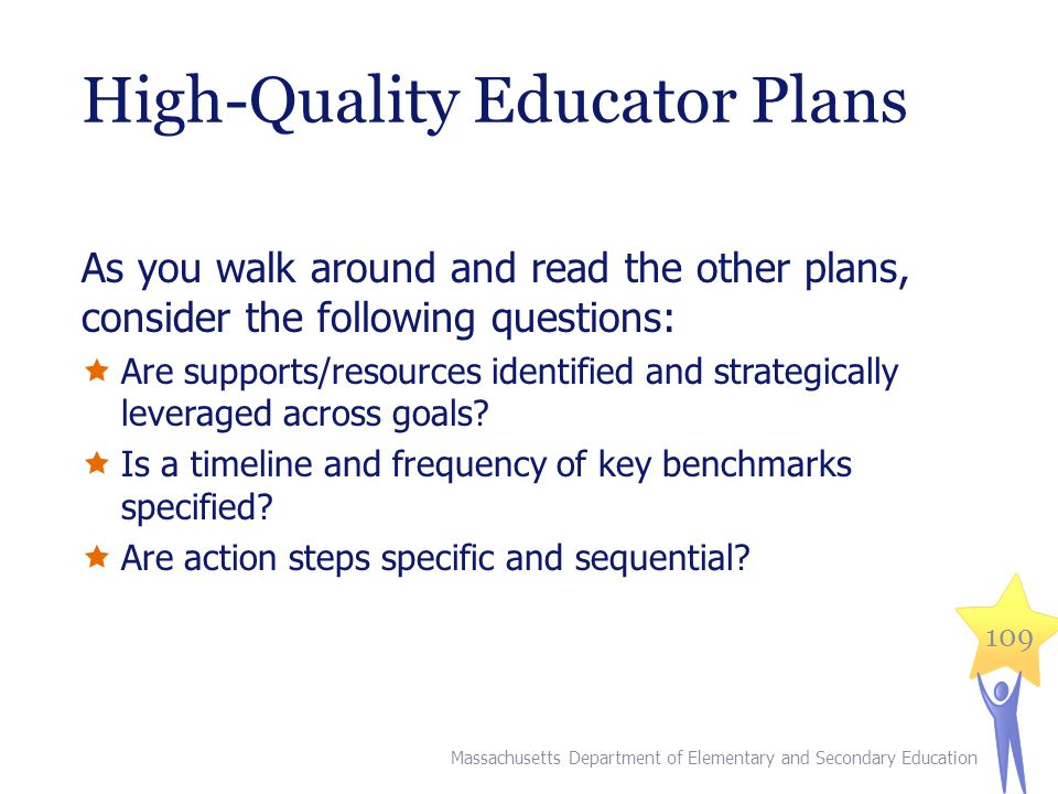 High-Quality Educator Plans As you walk around and read the other plans, consider the following questions:  Are supports/resources identified and strategically leveraged across goals.