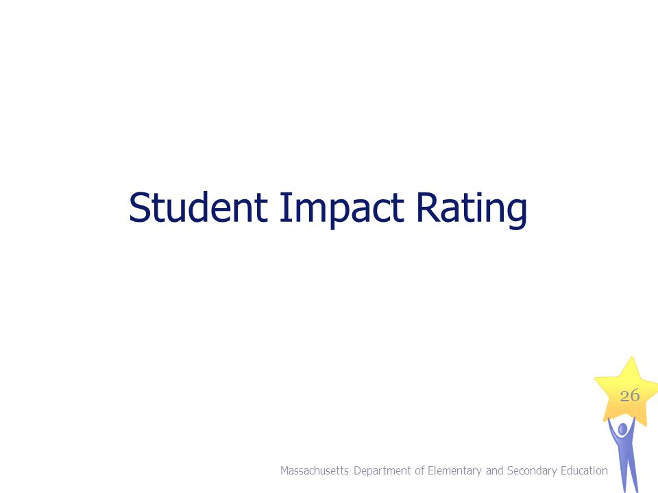 Student Impact Rating Massachusetts Department of Elementary and Secondary Education 26