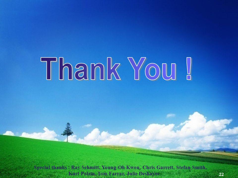 22 Special thanks : Ray Schmitt, Young-Oh Kwon, Chris Garrett, Stefan Smith, Kurt Polzin, Tom Farrar, Julie Deshayes