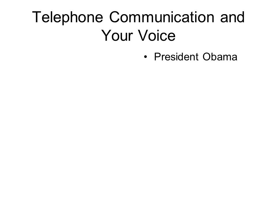 Telephone Communication and Your Voice President Obama