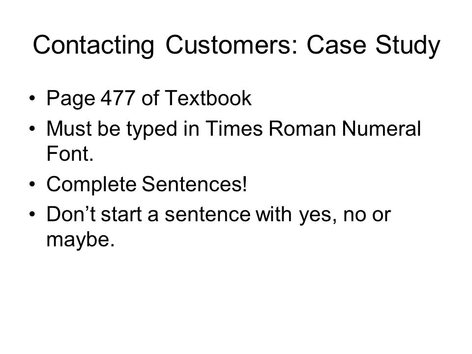 Contacting Customers: Case Study Page 477 of Textbook Must be typed in Times Roman Numeral Font.