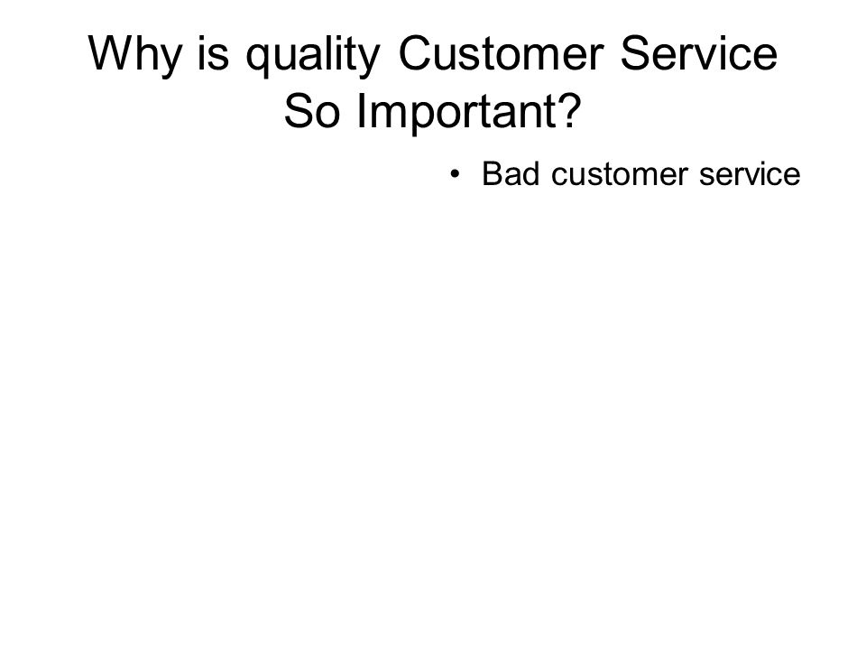 Why is quality Customer Service So Important Bad customer service