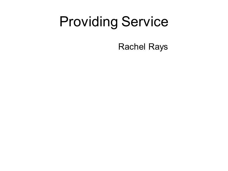 Providing Service Rachel Rays