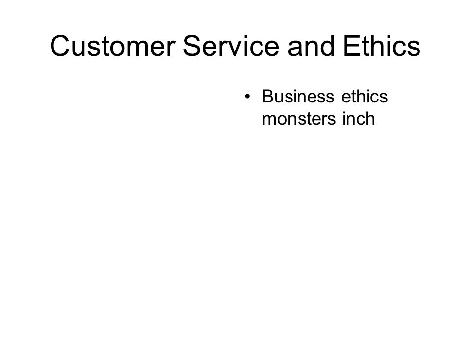 Customer Service and Ethics Business ethics monsters inch