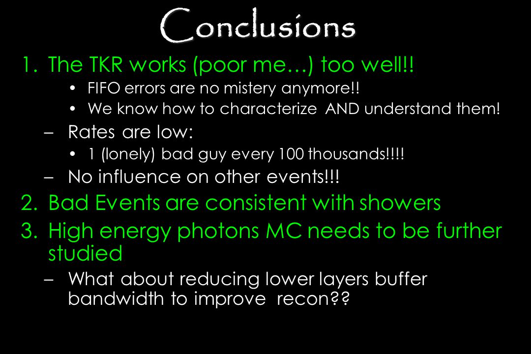 Conclusions 1.The TKR works (poor me…) too well!! FIFO errors are no mistery anymore!! We know how to characterize AND understand them! –Rates are low