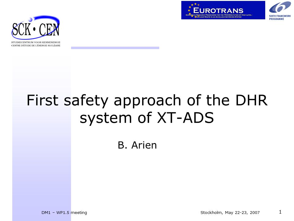 DM1 – WP1.5 meeting Stockholm, May 22-23, 2007 1 First safety approach of the DHR system of XT-ADS B.