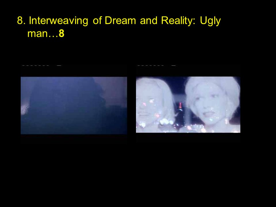 8. Interweaving of Dream and Reality: Ugly man…8