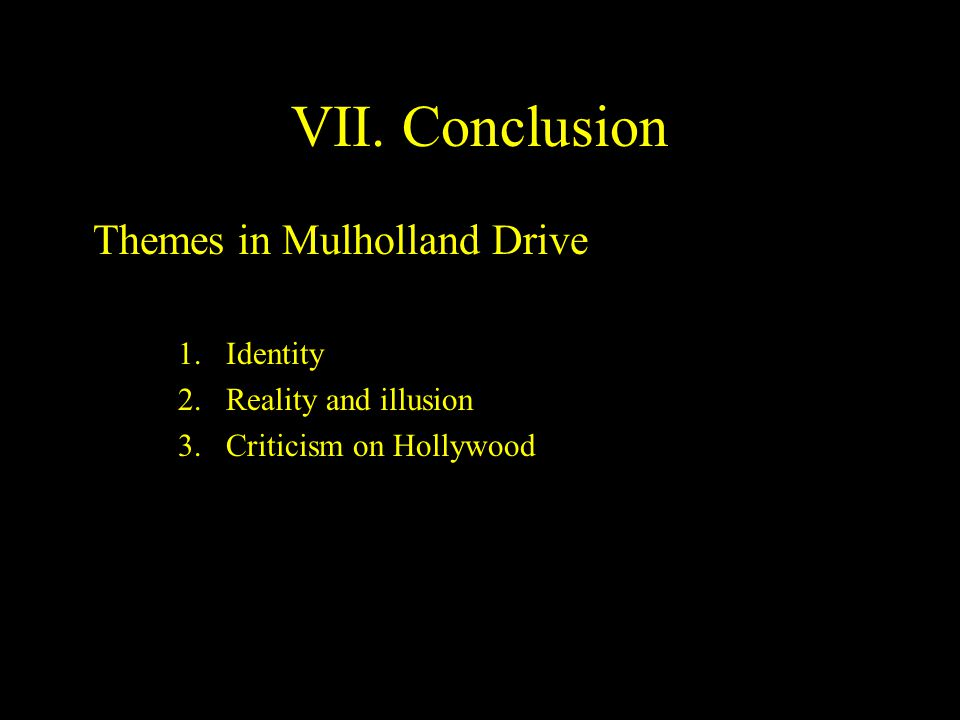 VII. Conclusion Themes in Mulholland Drive 1.Identity 2.Reality and illusion 3.Criticism on Hollywood