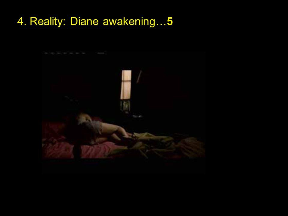 4. Reality: Diane awakening…5