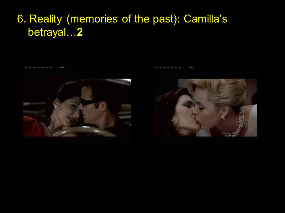 6. Reality (memories of the past): Camilla's betrayal…2