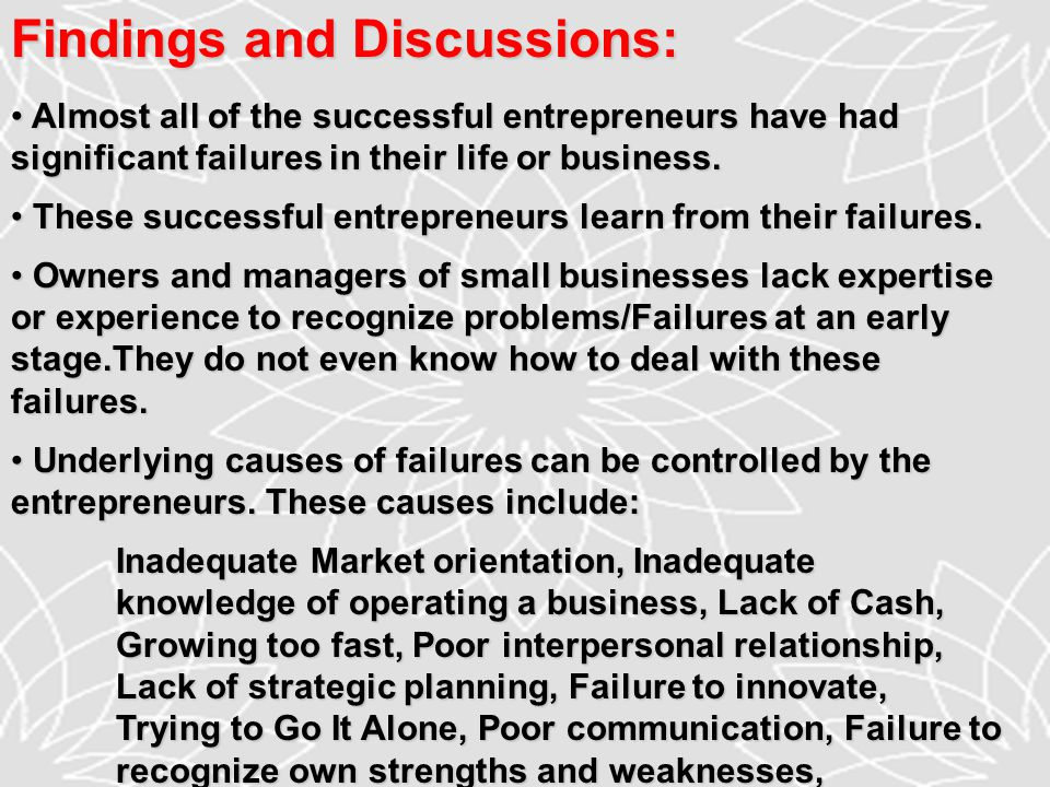 Findings and Discussions: Almost all of the successful entrepreneurs have had significant failures in their life or business.
