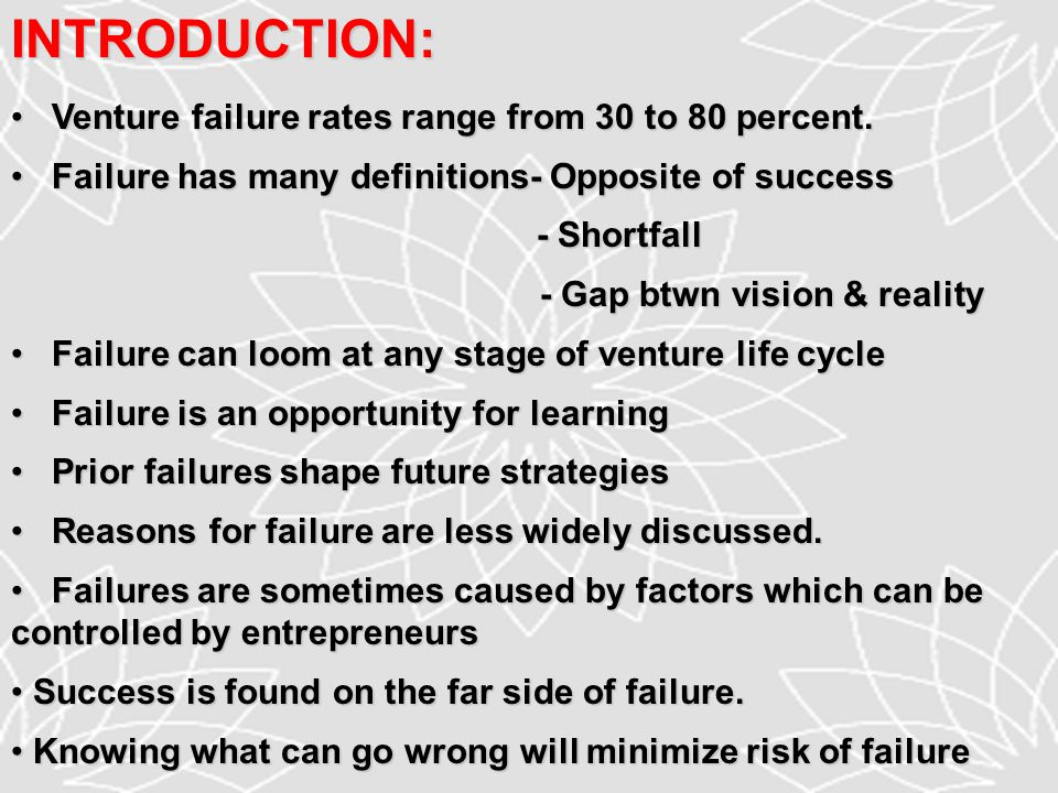 INTRODUCTION: Venture failure rates range from 30 to 80 percent.