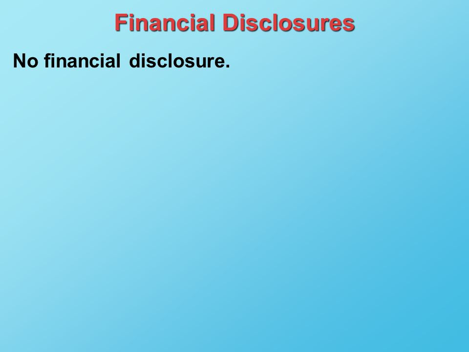 Financial Disclosures No financial disclosure.