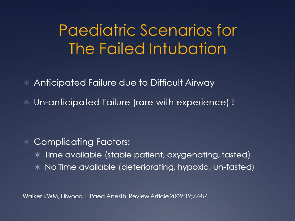 Paediatric Scenarios for The Failed Intubation  Anticipated Failure due to Difficult Airway  Un-anticipated Failure (rare with experience) .