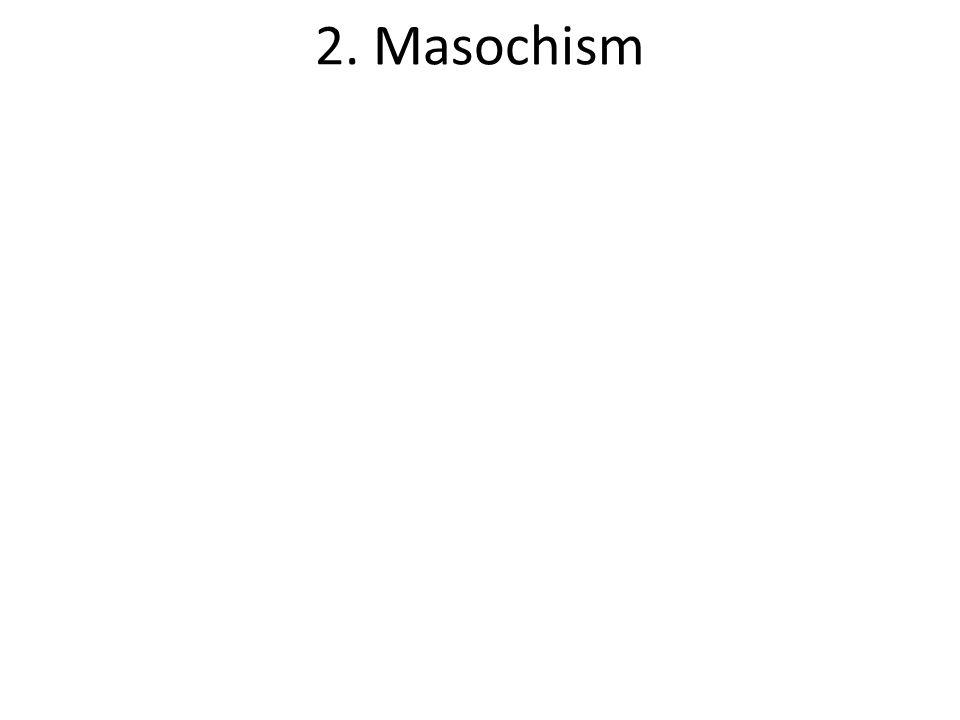 2. Masochism