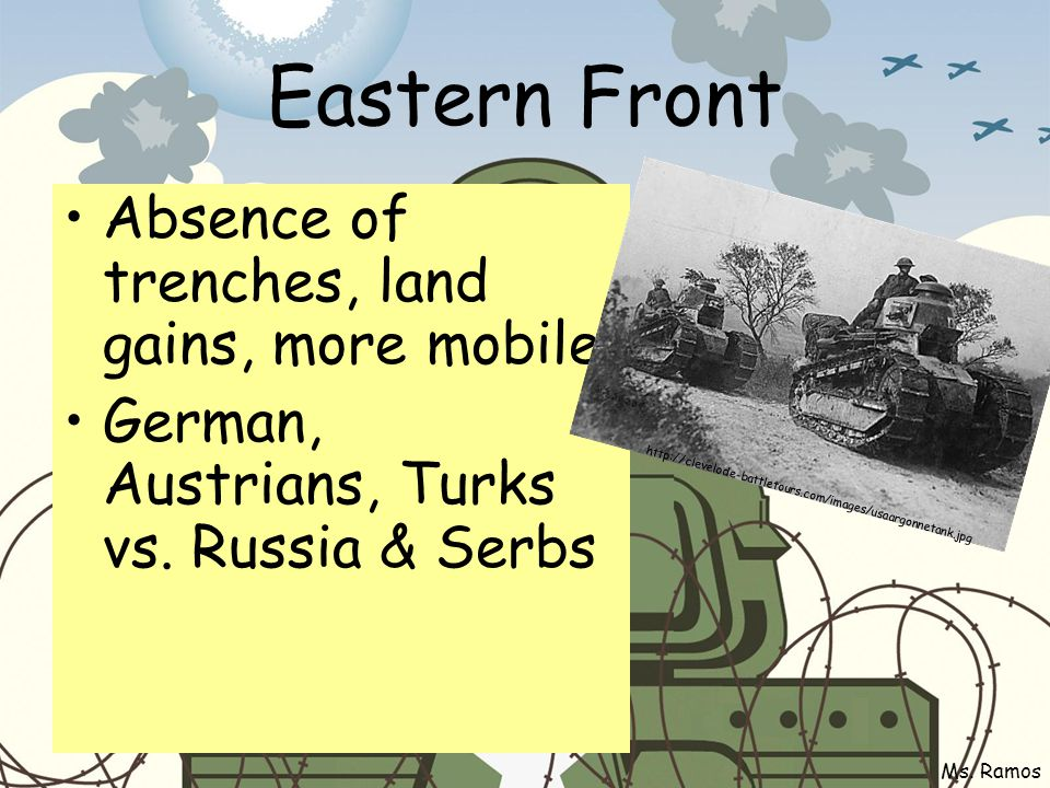 Eastern Front Absence of trenches, land gains, more mobile German, Austrians, Turks vs.