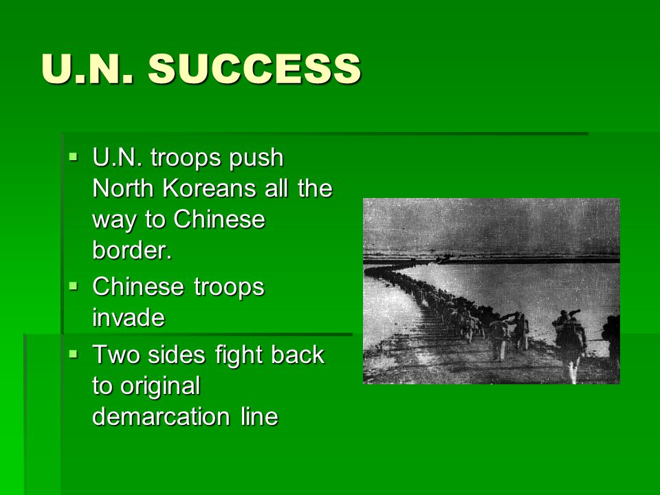 U.N. SUCCESS  U.N. troops push North Koreans all the way to Chinese border.