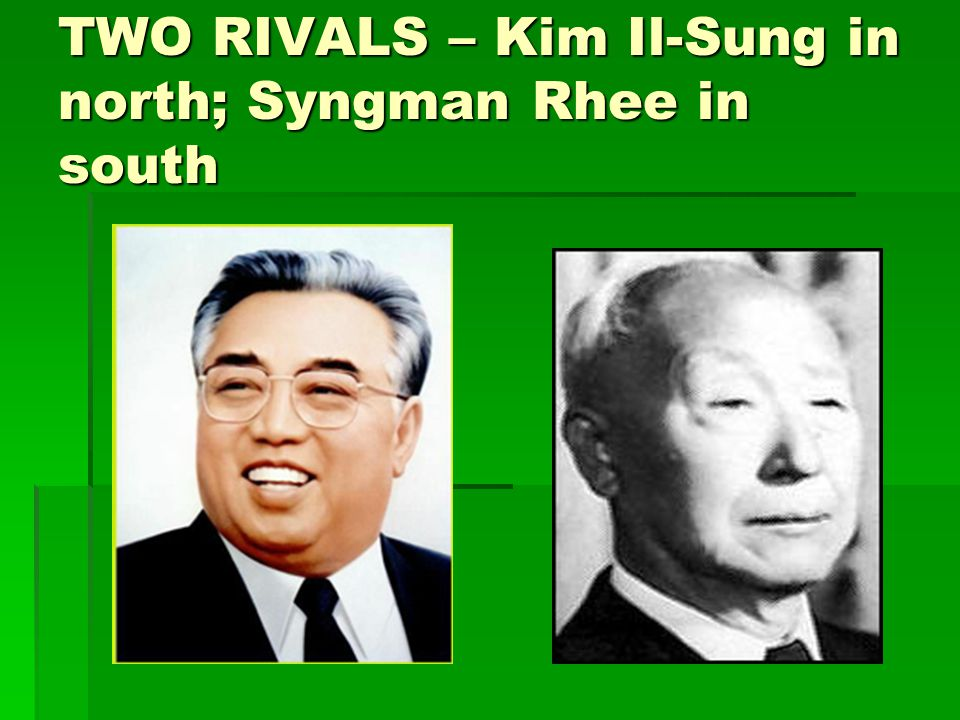 TWO RIVALS – Kim Il-Sung in north; Syngman Rhee in south