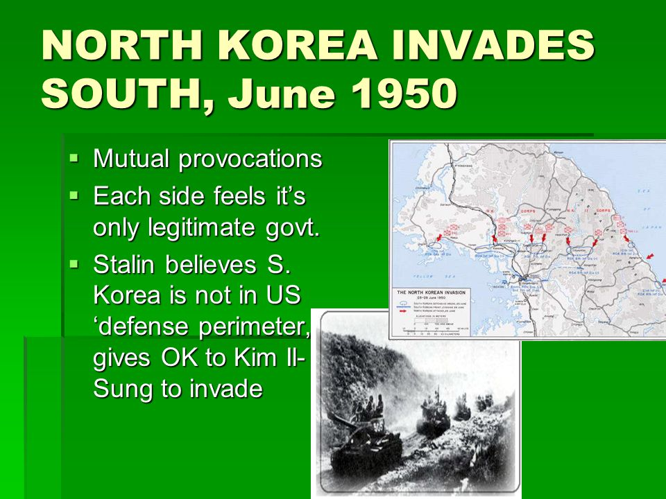 NORTH KOREA INVADES SOUTH, June 1950  Mutual provocations  Each side feels it's only legitimate govt.