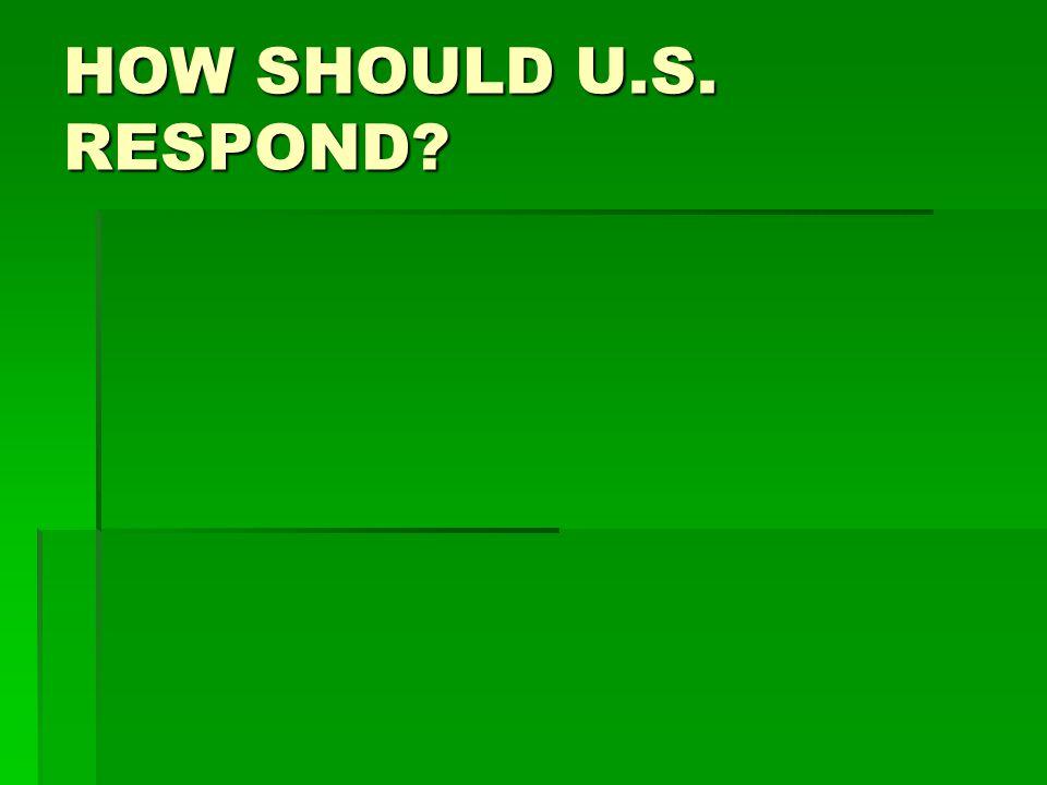 HOW SHOULD U.S. RESPOND
