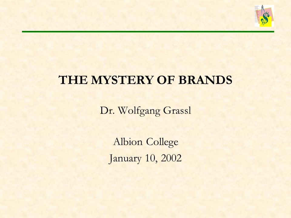 THE MYSTERY OF BRANDS Dr. Wolfgang Grassl Albion College January 10, 2002