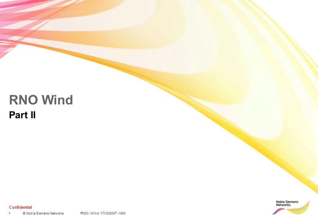 1© Nokia Siemens Networks RNO / Wind 17/10/2007 - NMI Confidential RNO Wind Part II