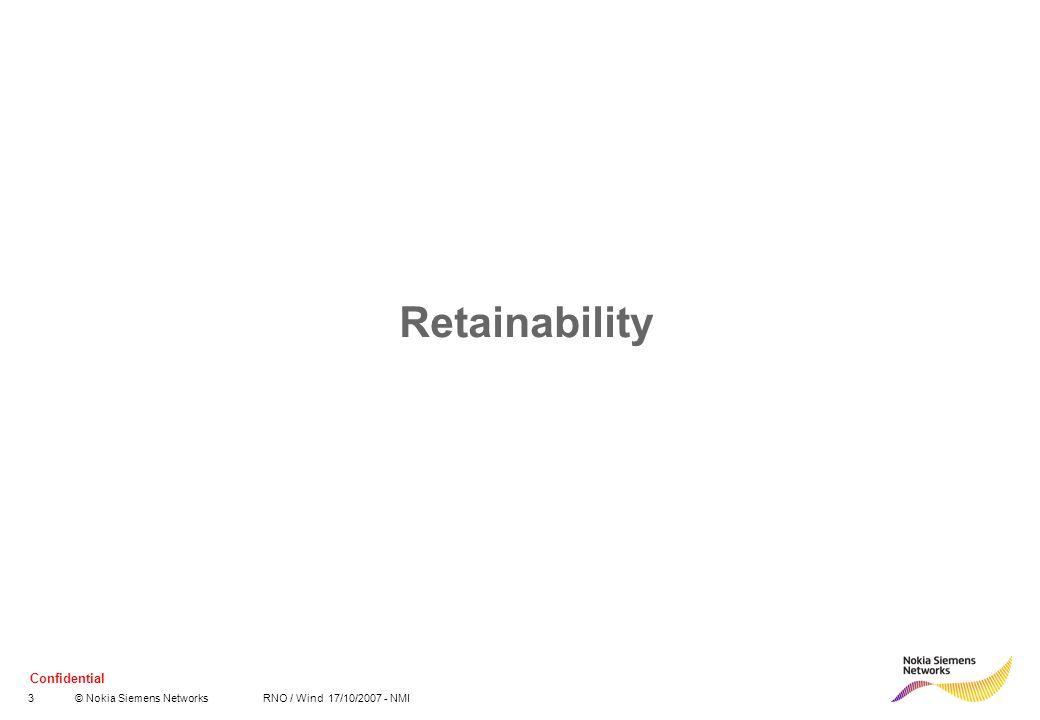 Confidential 3© Nokia Siemens Networks RNO / Wind 17/10/2007 - NMI Retainability