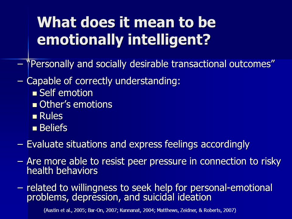 """What does it mean to be emotionally intelligent? –""""Personally and socially desirable transactional outcomes"""" –Capable of correctly understanding: Self"""