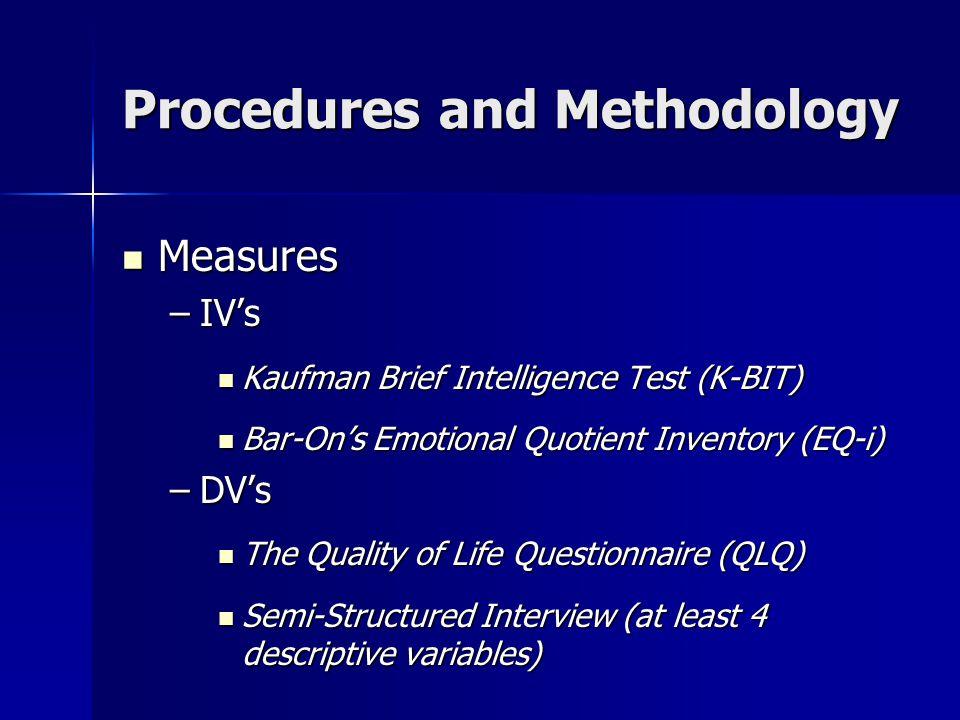 Procedures and Methodology Measures Measures –IV's Kaufman Brief Intelligence Test (K-BIT) Kaufman Brief Intelligence Test (K-BIT) Bar-On's Emotional