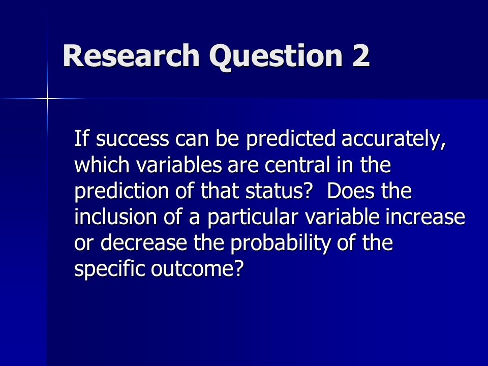 Research Question 2 If success can be predicted accurately, which variables are central in the prediction of that status.